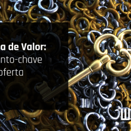 Proposta de Valor: o elemento-chave da sua oferta